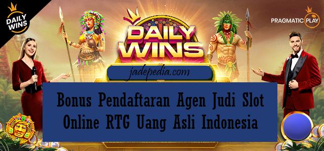 Bonus Pendaftaran Agen Judi Slot Online RTG Uang Asli Indonesia