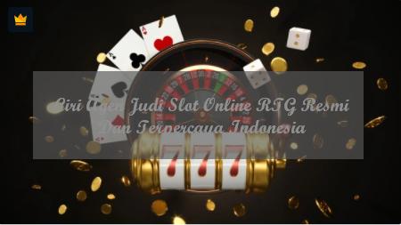 Ciri Agen Judi Slot Online RTG Resmi Dan Terpercaya Indonesia
